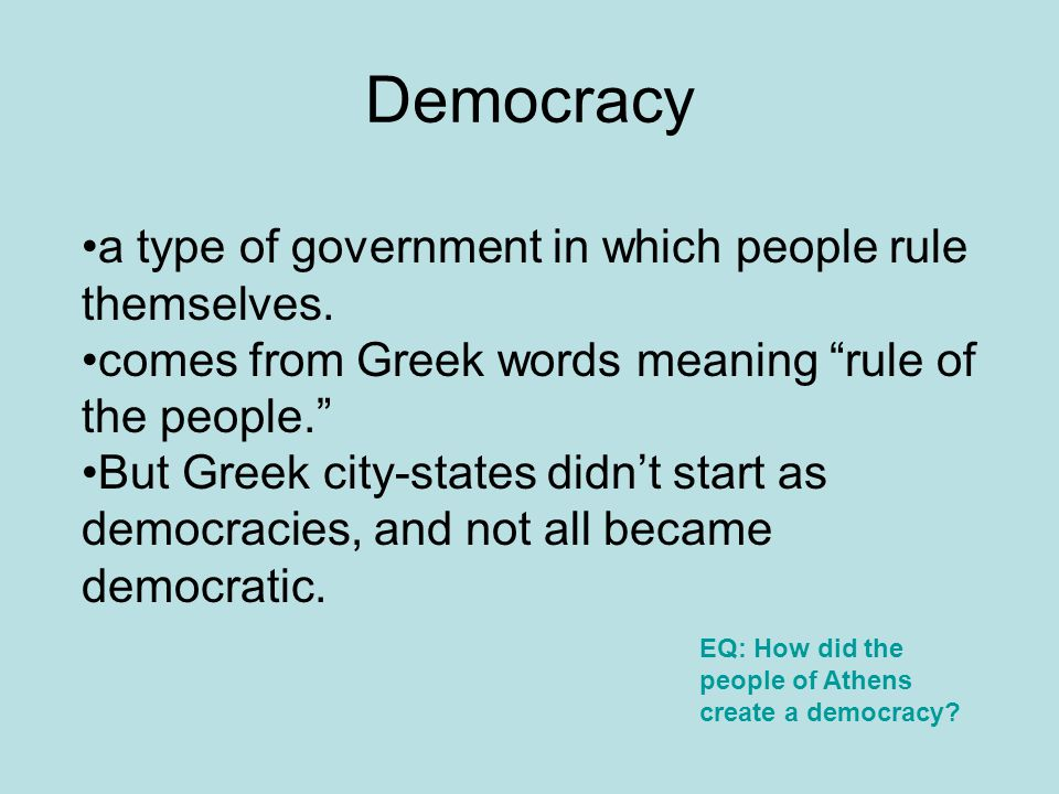 """Democracy a type of government in which people rule themselves. comes from Greek words meaning """"rule of the people."""" But Greek city-states didn't star"""