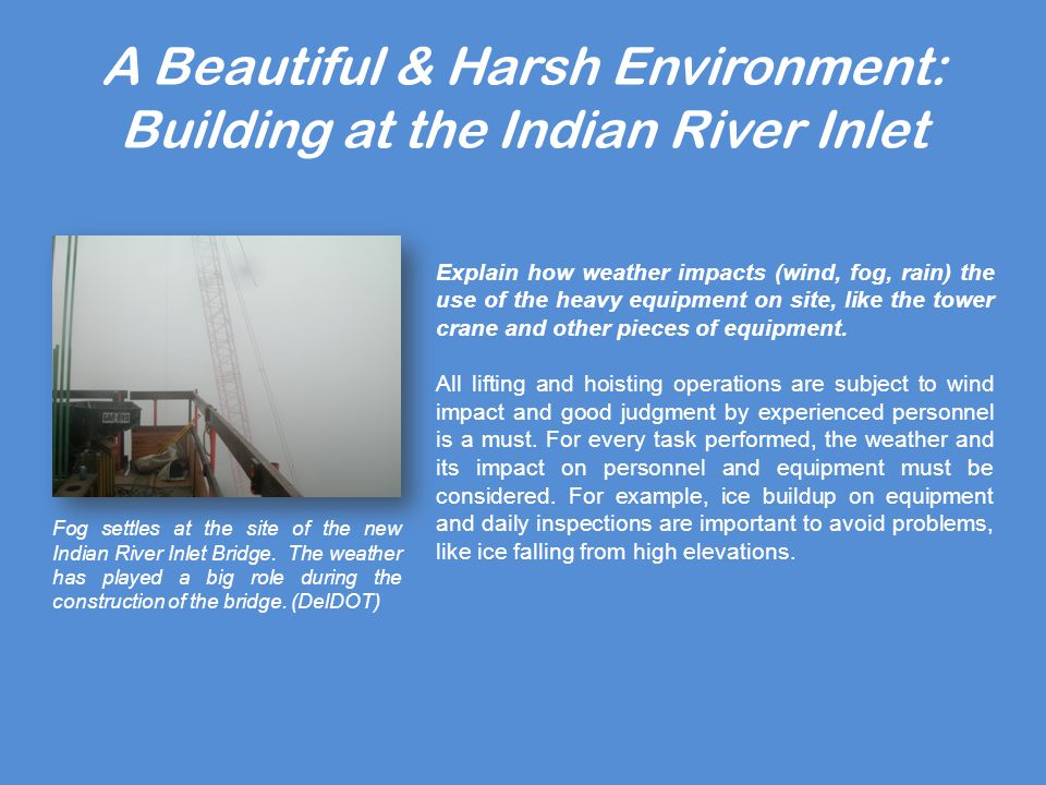 A Beautiful & Harsh Environment: Building at the Indian River Inlet Explain how weather impacts (wind, fog, rain) the use of the heavy equipment on site, like the tower crane and other pieces of equipment.