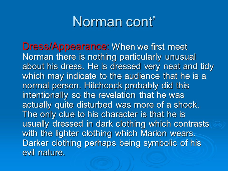 Norman cont' Dress/Appearance: When we first meet Norman there is nothing particularly unusual about his dress. He is dressed very neat and tidy which