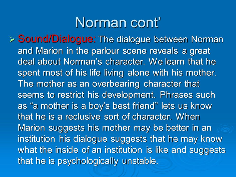 Norman cont'  Sound/Dialogue: The dialogue between Norman and Marion in the parlour scene reveals a great deal about Norman's character. We learn tha