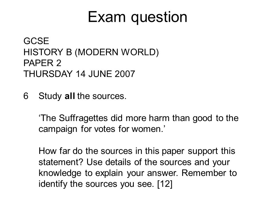 Exam question GCSE HISTORY B (MODERN WORLD) PAPER 2 THURSDAY 14 JUNE 2007 6 Study all the sources.