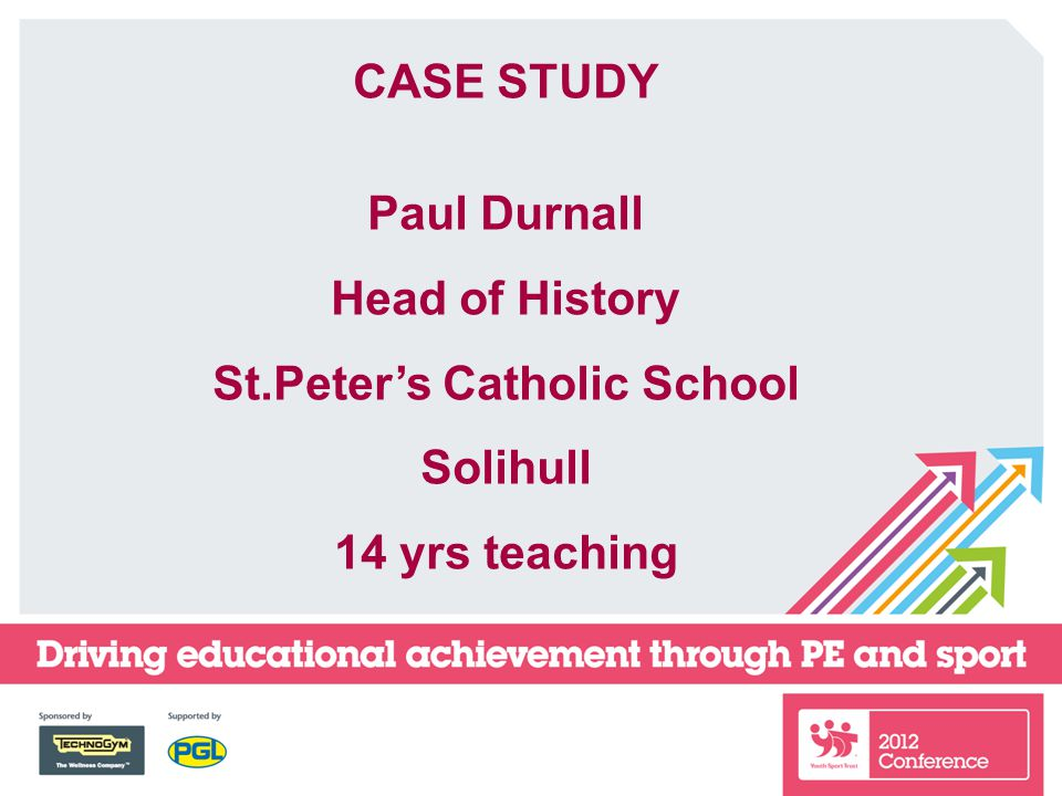 CASE STUDY Paul Durnall Head of History St.Peter's Catholic School Solihull 14 yrs teaching