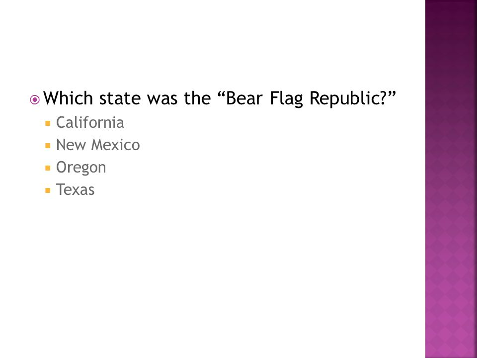 " Which state was the ""Bear Flag Republic?""  California  New Mexico  Oregon  Texas"