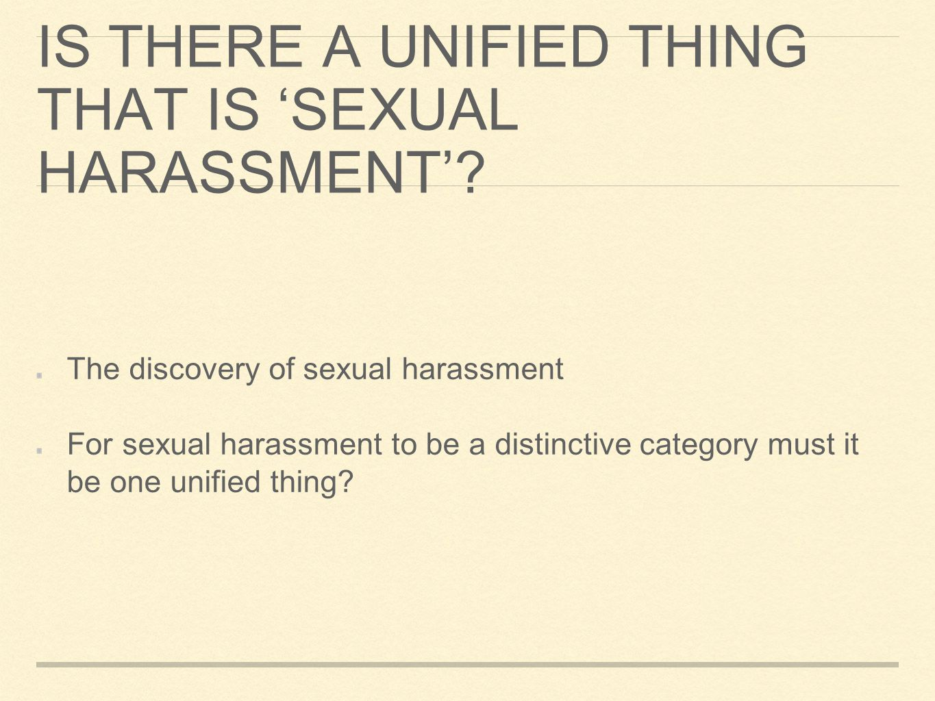 IS THERE A UNIFIED THING THAT IS 'SEXUAL HARASSMENT'? The discovery of sexual harassment For sexual harassment to be a distinctive category must it be