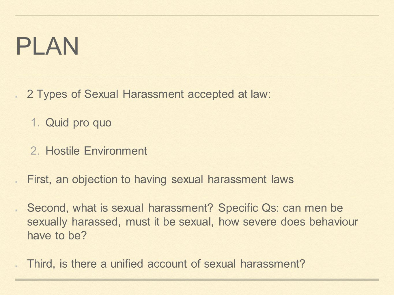 PLAN 2 Types of Sexual Harassment accepted at law: 1.Quid pro quo 2.Hostile Environment First, an objection to having sexual harassment laws Second, w
