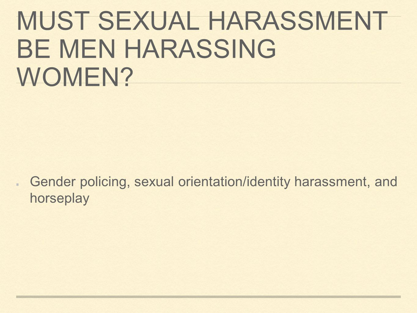 MUST SEXUAL HARASSMENT BE MEN HARASSING WOMEN? Gender policing, sexual orientation/identity harassment, and horseplay