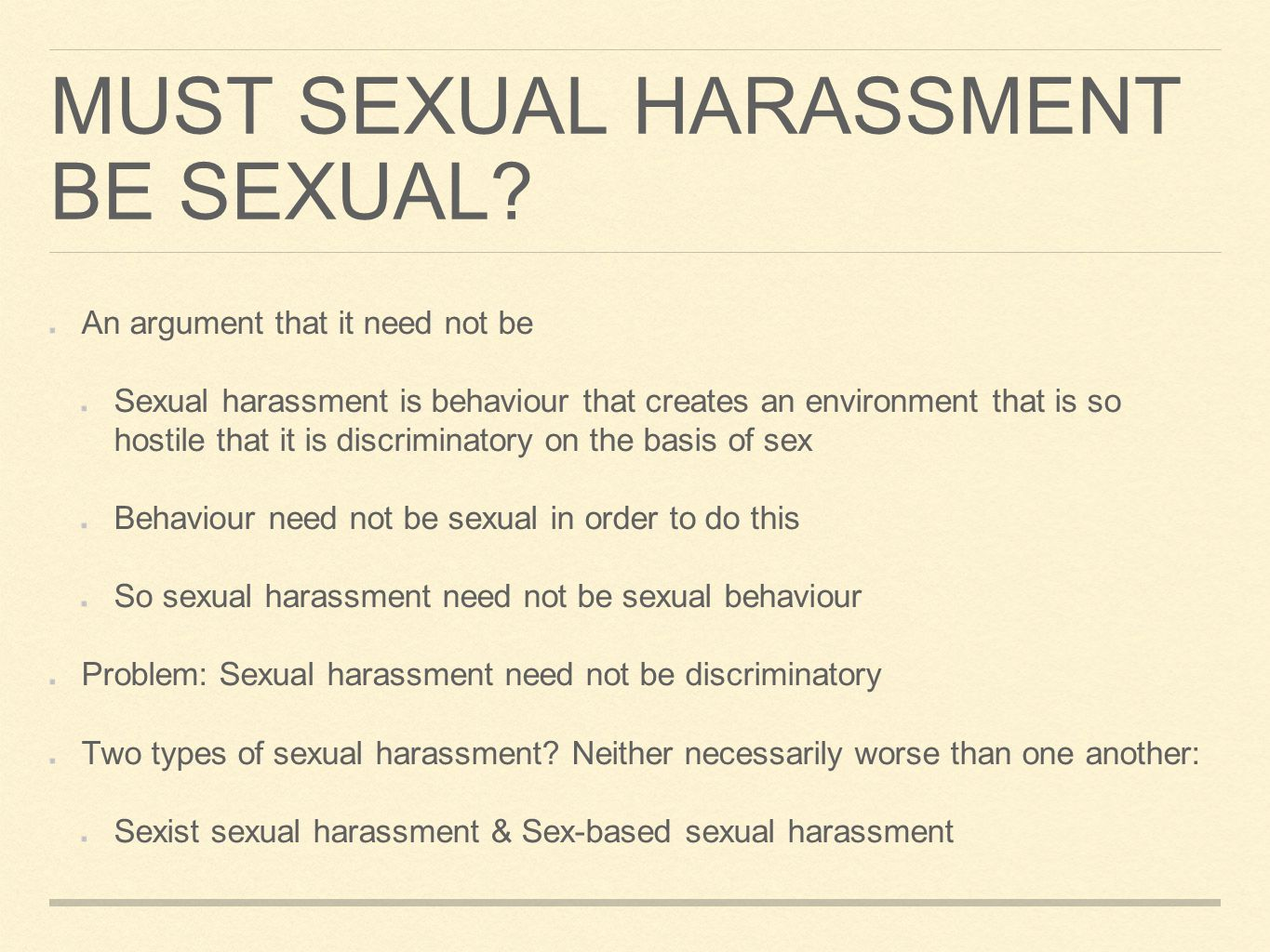 MUST SEXUAL HARASSMENT BE SEXUAL? An argument that it need not be Sexual harassment is behaviour that creates an environment that is so hostile that i