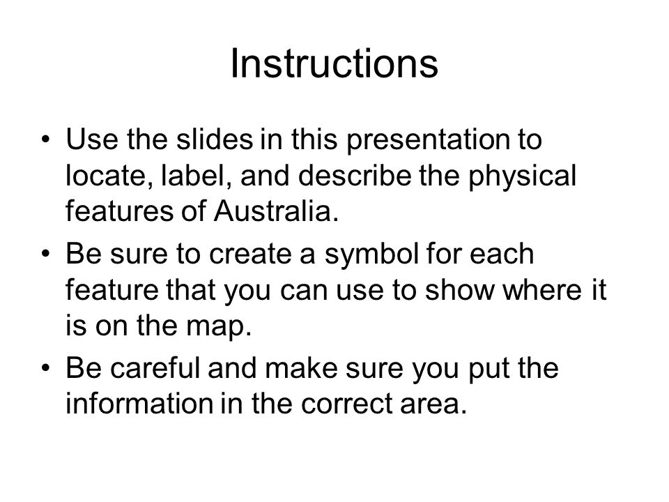 Instructions Use the slides in this presentation to locate, label, and describe the physical features of Australia.