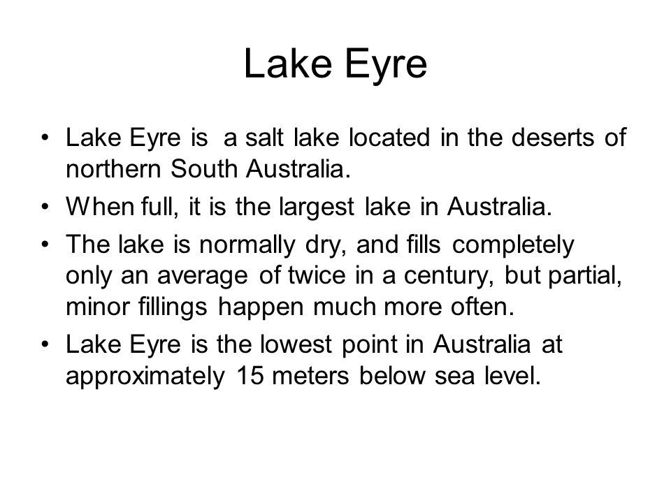Lake Eyre Lake Eyre is a salt lake located in the deserts of northern South Australia.