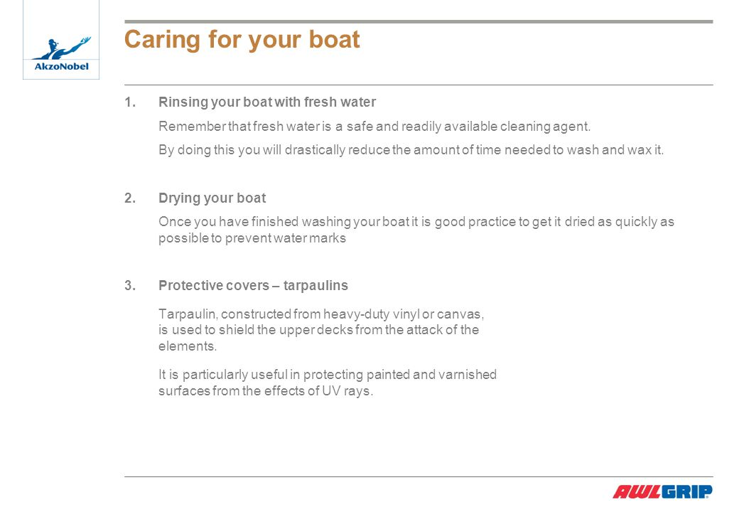 Caring for your boat 1.Rinsing your boat with fresh water Remember that fresh water is a safe and readily available cleaning agent.