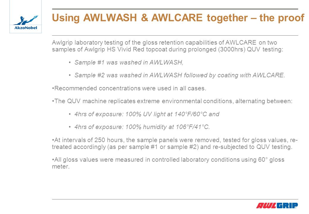 Using AWLWASH & AWLCARE together Test Results - Graphical Representation NOTE: The dots correspond to intervals of 250 hours when coatings were re-applied AWLWASH & AWLCARE AWLWASH alone