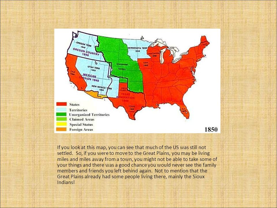 If you look at this map, you can see that much of the US was still not settled.