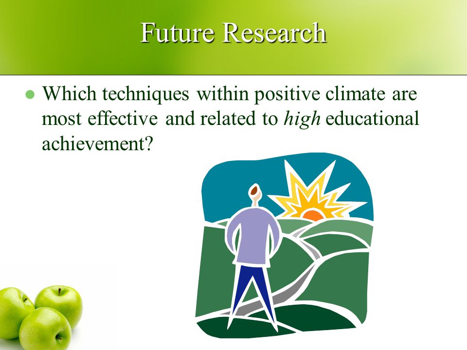 Future Research Which techniques within positive climate are most effective and related to high educational achievement
