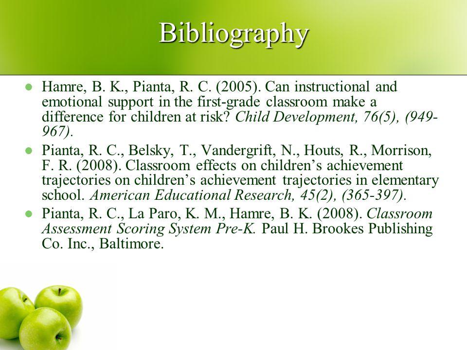 Bibliography Hamre, B. K., Pianta, R. C. (2005).