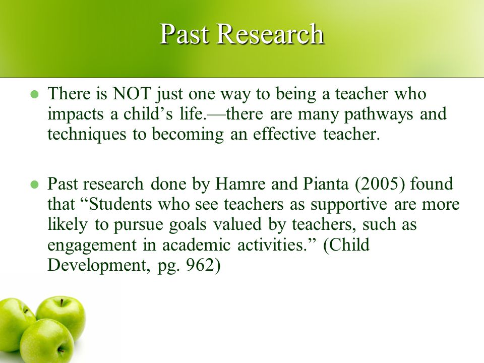 Past Research There is NOT just one way to being a teacher who impacts a child's life.—there are many pathways and techniques to becoming an effective
