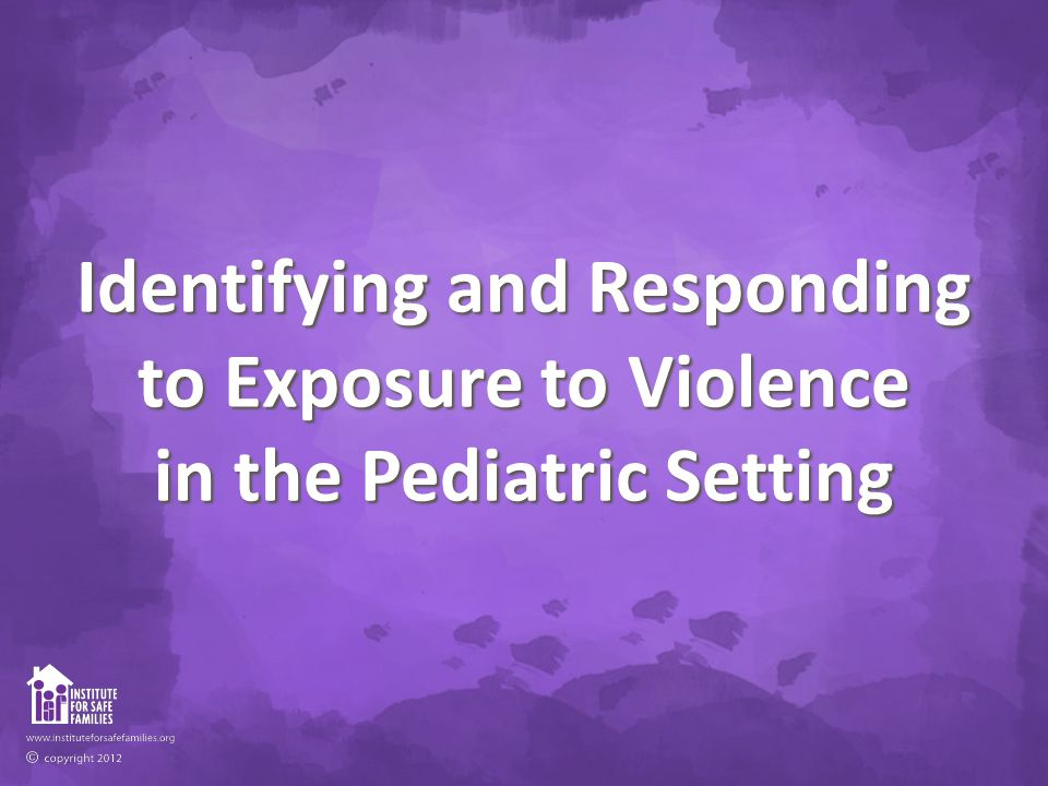 Identifying and Responding to Exposure to Violence in the Pediatric Setting