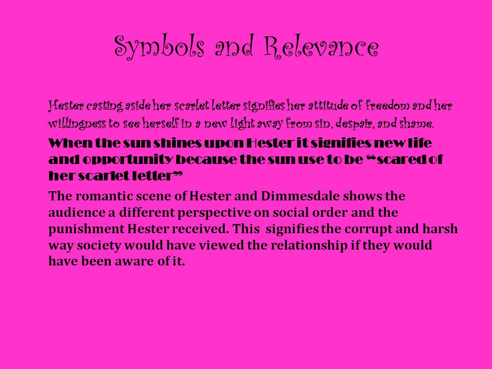 Symbols and Relevance Hester casting aside her scarlet letter signifies her attitude of freedom and her willingness to see herself in a new light away
