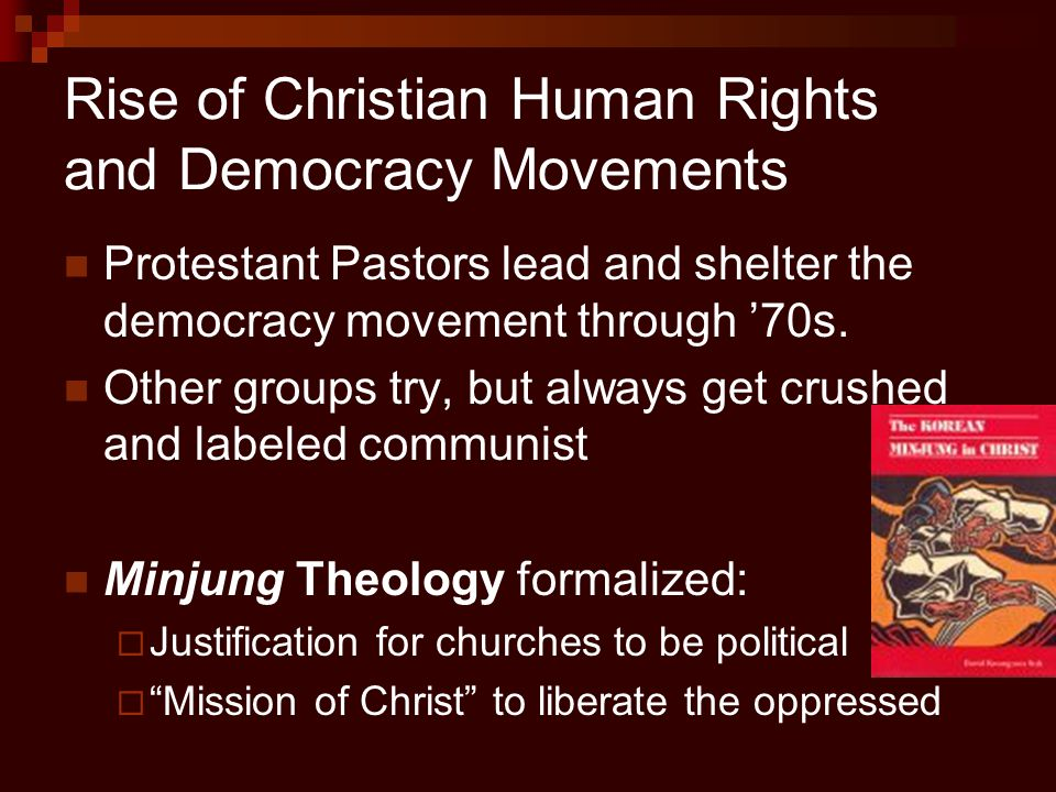 Rise of Christian Human Rights and Democracy Movements Protestant Pastors lead and shelter the democracy movement through '70s. Other groups try, but