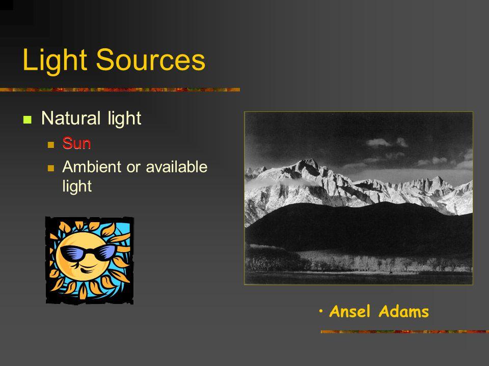 Light Sources Natural light Sun Ambient or available light Artificial light Flash Strobes Incandescent Neon Mercury Vapor