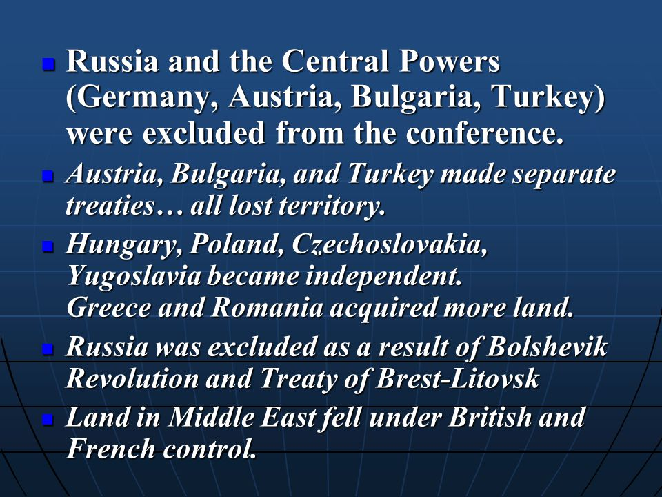 Russia and the Central Powers (Germany, Austria, Bulgaria, Turkey) were excluded from the conference. Russia and the Central Powers (Germany, Austria,
