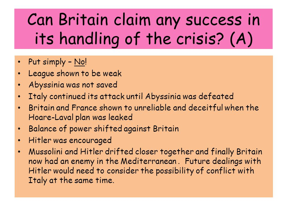 Can Britain claim any success in its handling of the crisis? (A) Put simply – No! League shown to be weak Abyssinia was not saved Italy continued its