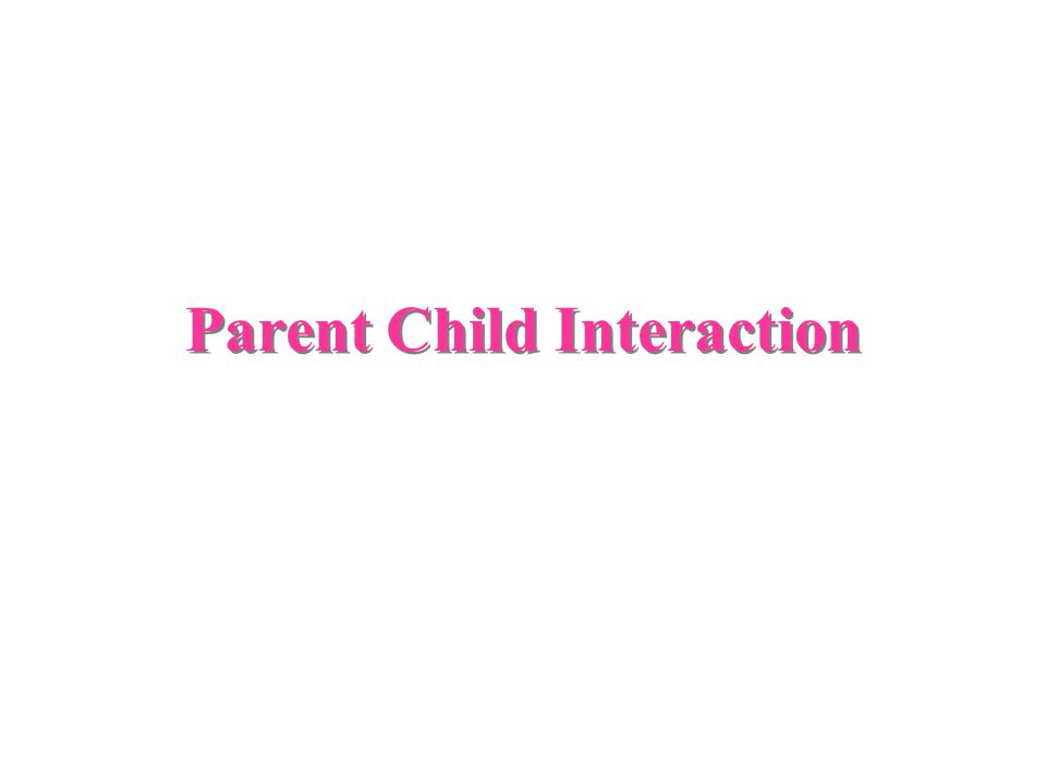 Parent Child Interaction