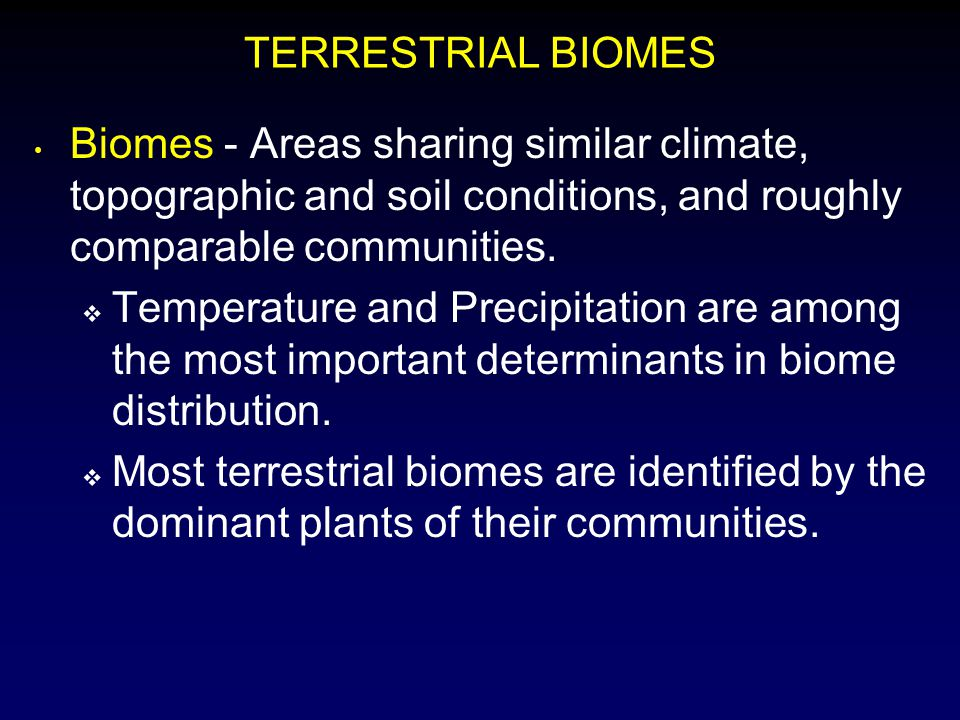 TERRESTRIAL BIOMES Biomes - Areas sharing similar climate, topographic and soil conditions, and roughly comparable communities.  Temperature and Prec