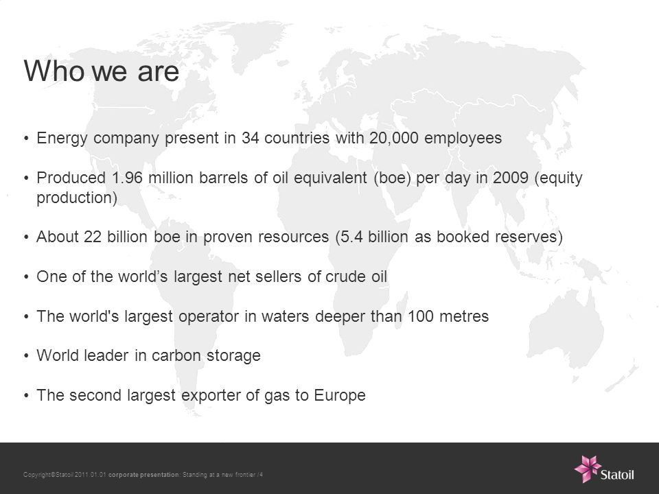 Copyright©Statoil 2011.01.01 corporate presentation: Standing at a new frontier /15 Gas value chain NCS is the backbone of our gas business Second largest supplier of gas to Europe International gas value chains: shale gas in USA, Algeria in North-Africa, Shah Deniz in Azerbaijan Natural gas is an attractive long-term source of energy: cost efficient, abundant reserves and with a small carbon print
