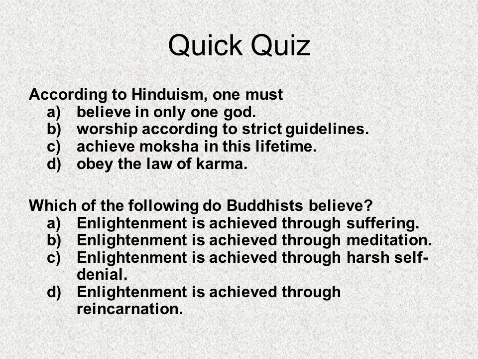 Quick Quiz According to Hinduism, one must a)believe in only one god.