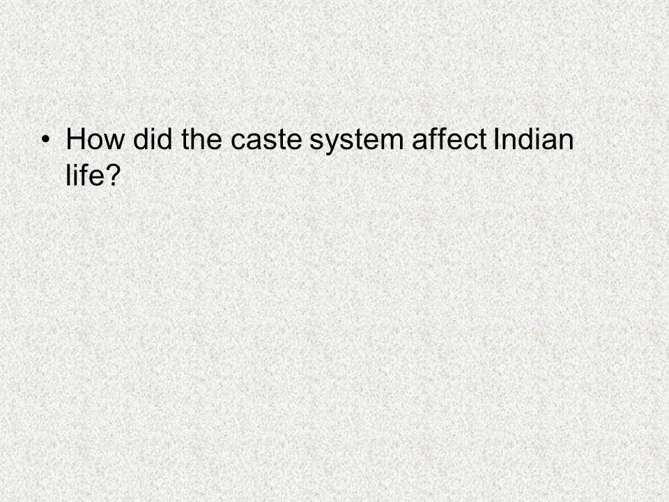 How did the caste system affect Indian life
