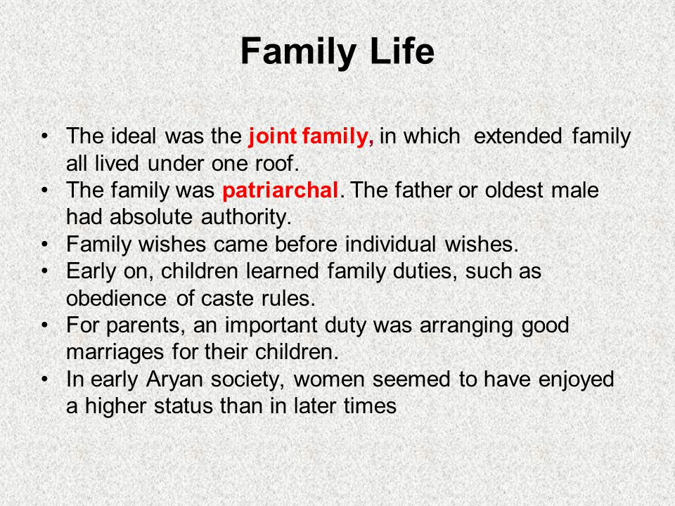Family Life The ideal was the joint family, in which extended family all lived under one roof.