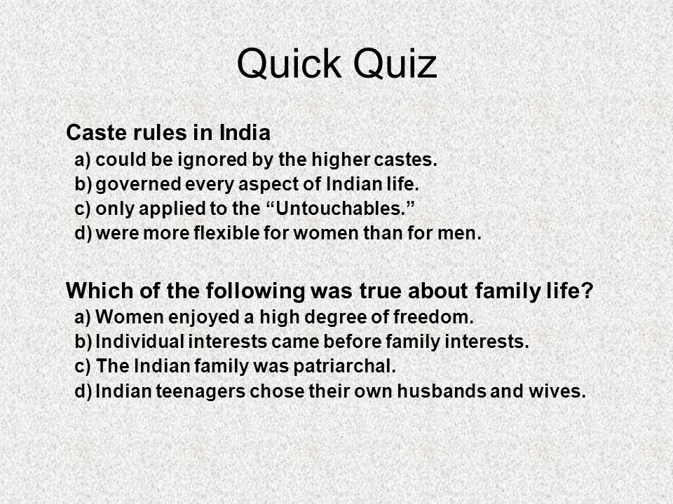 Quick Quiz Caste rules in India a)could be ignored by the higher castes.