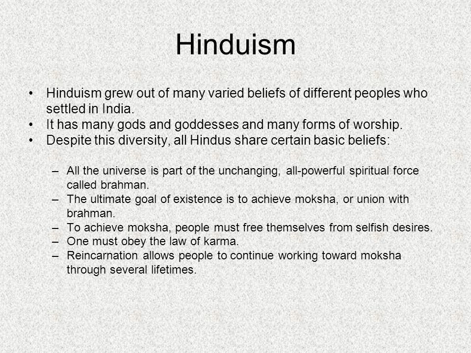 Hinduism Hinduism grew out of many varied beliefs of different peoples who settled in India.