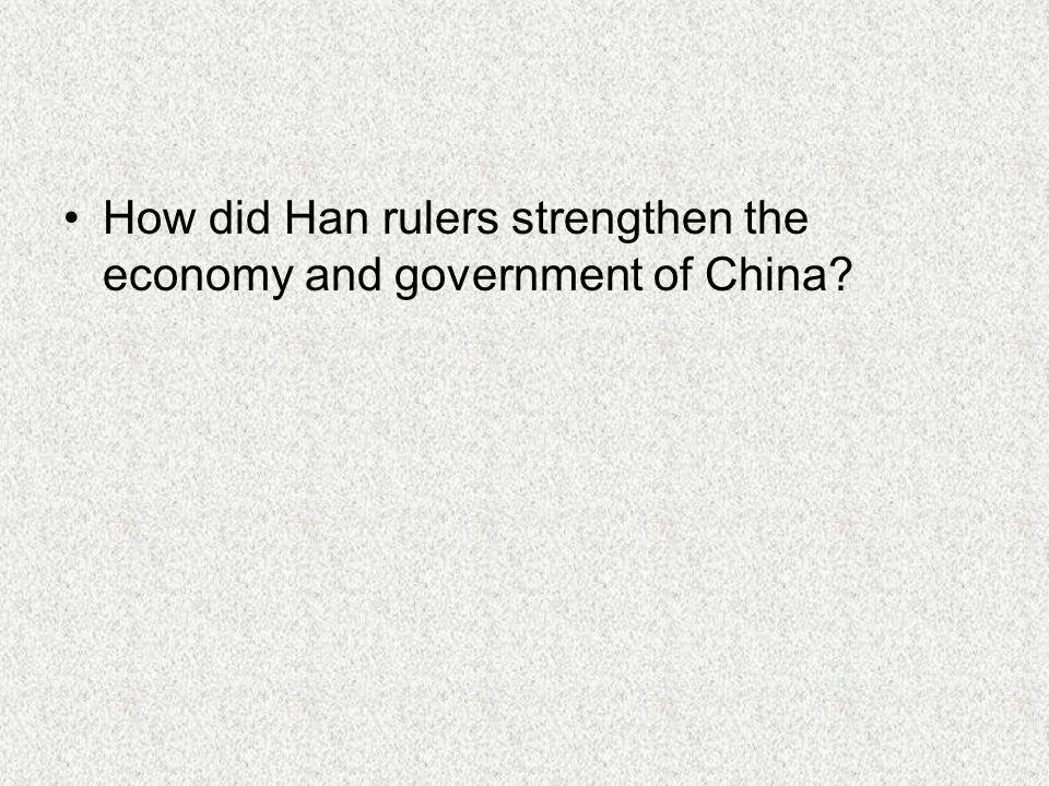 How did Han rulers strengthen the economy and government of China