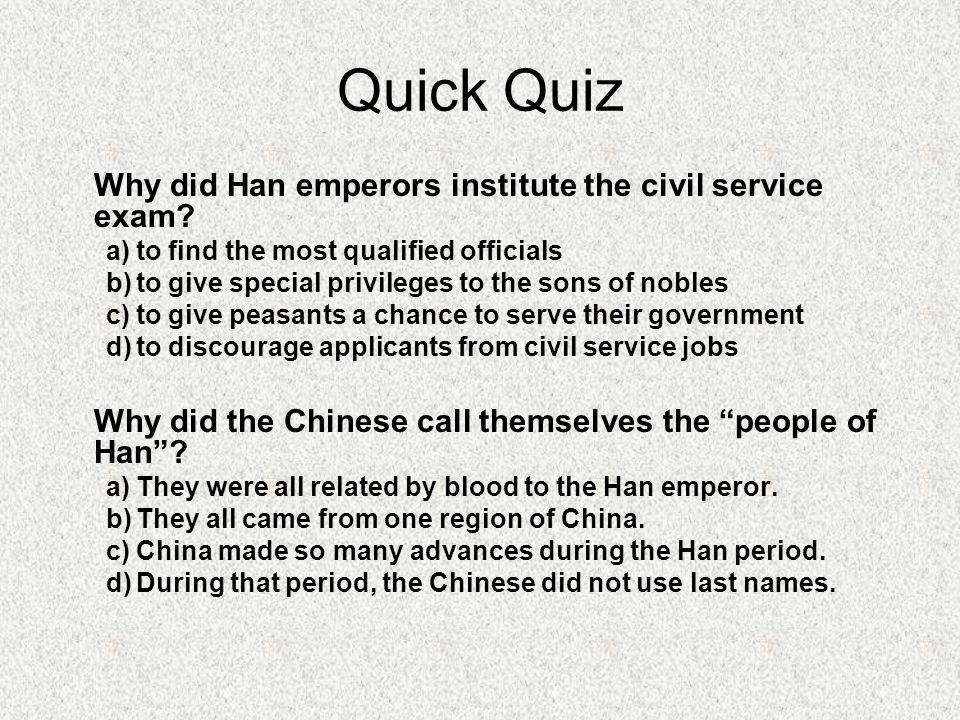 Quick Quiz Why did Han emperors institute the civil service exam.