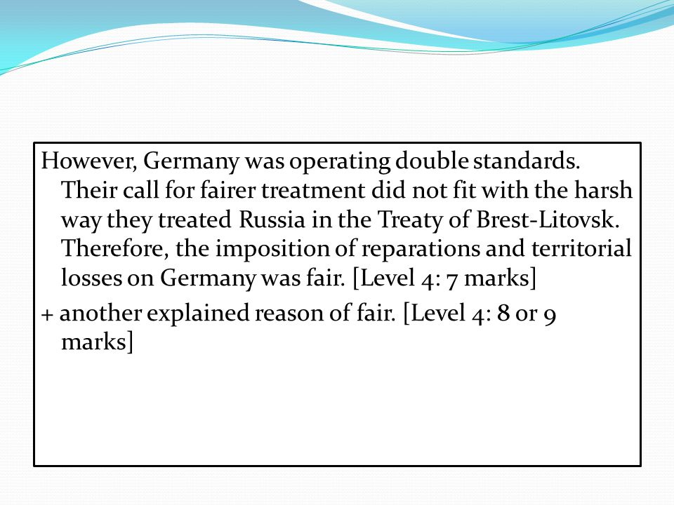 However, Germany was operating double standards. Their call for fairer treatment did not fit with the harsh way they treated Russia in the Treaty of B