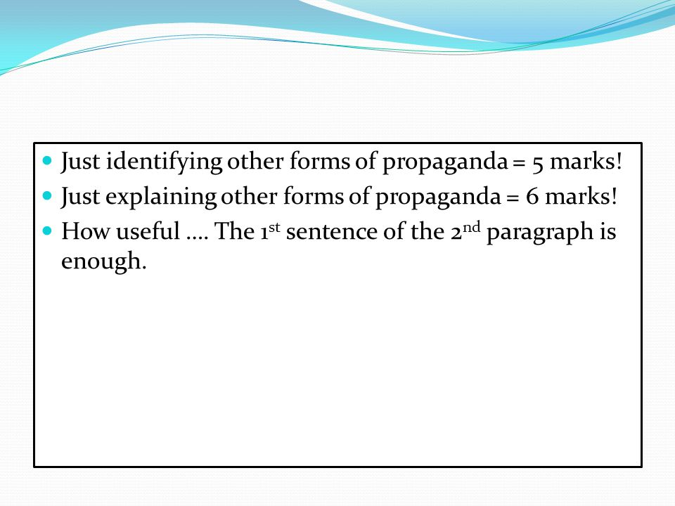 Just identifying other forms of propaganda = 5 marks! Just explaining other forms of propaganda = 6 marks! How useful …. The 1 st sentence of the 2 nd