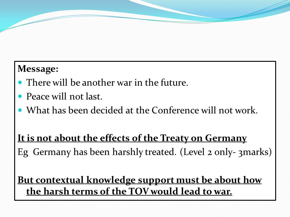 Message: There will be another war in the future. Peace will not last. What has been decided at the Conference will not work. It is not about the effe