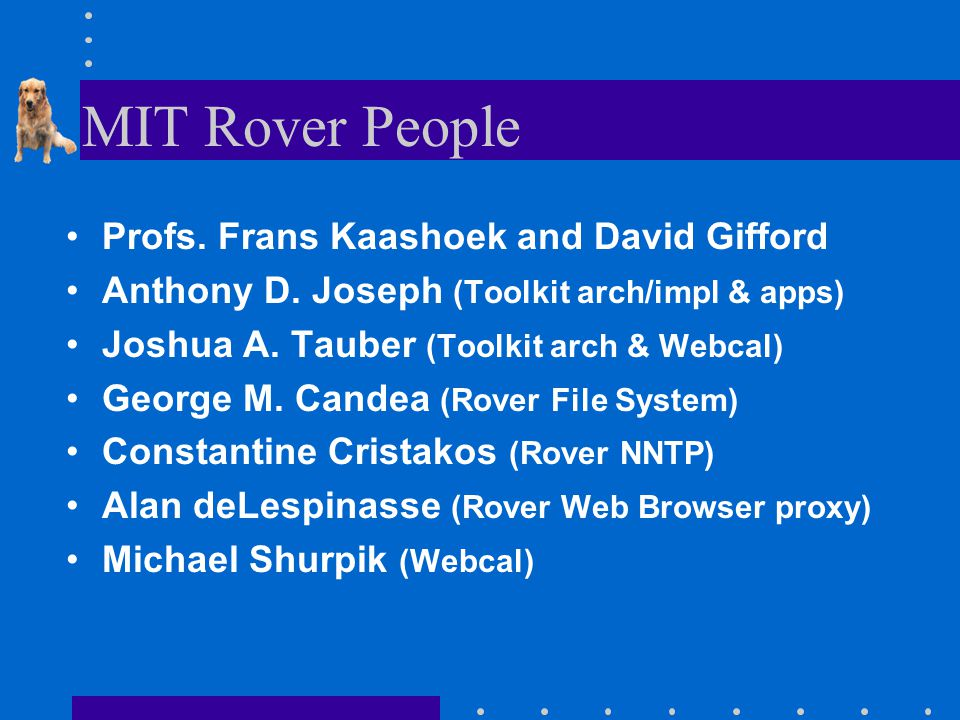 MIT Rover People Profs. Frans Kaashoek and David Gifford Anthony D.