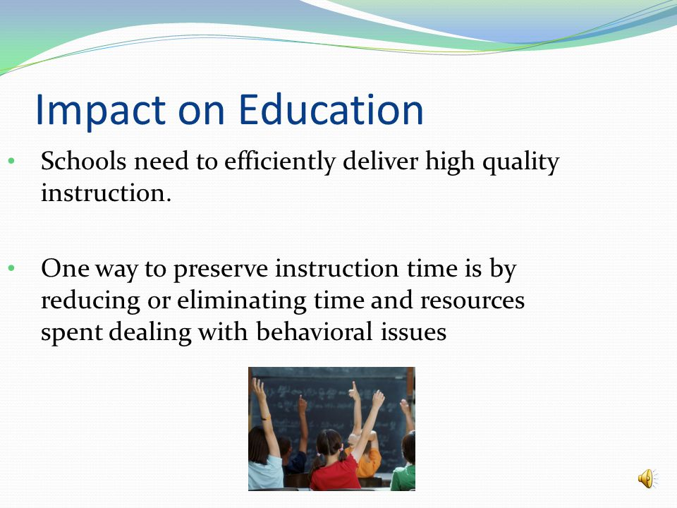 Impact on Education Schools need to efficiently deliver high quality instruction.