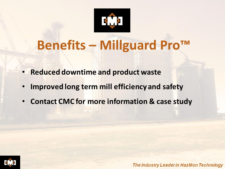 The Industry Leader in HazMon Technology Reduced downtime and product waste Improved long term mill efficiency and safety Contact CMC for more informa