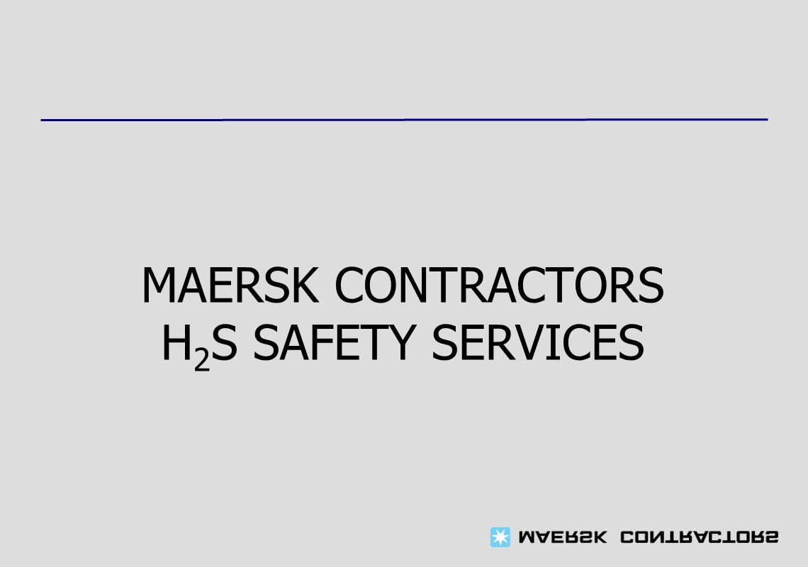 MAERSK CONTRACTORS H 2 S SAFETY SERVICES