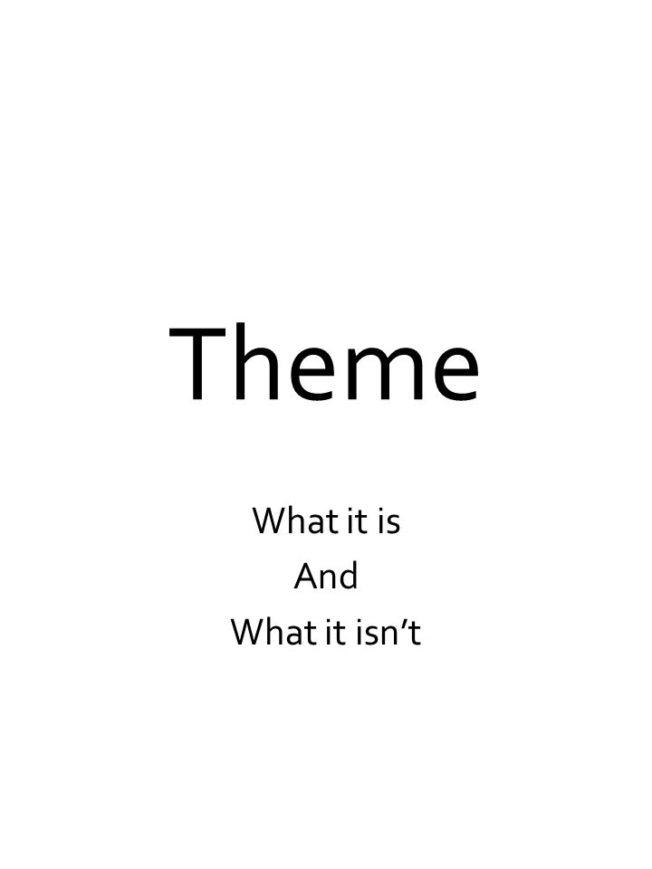 Theme What it is And What it isn't