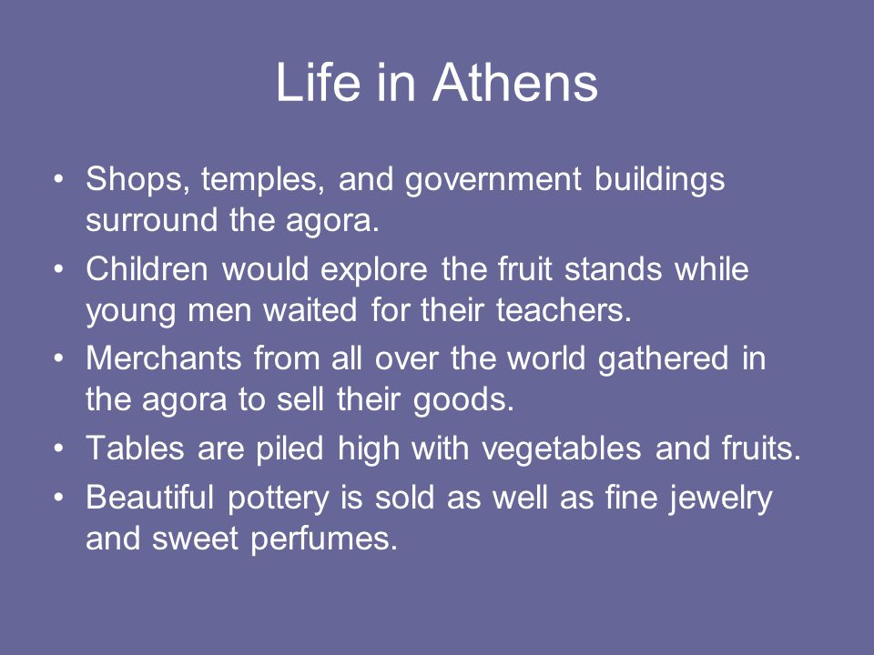 Life in Athens Shops, temples, and government buildings surround the agora.