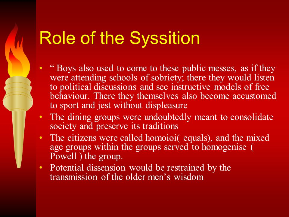 Role of the Syssition Boys also used to come to these public messes, as if they were attending schools of sobriety; there they would listen to political discussions and see instructive models of free behaviour.