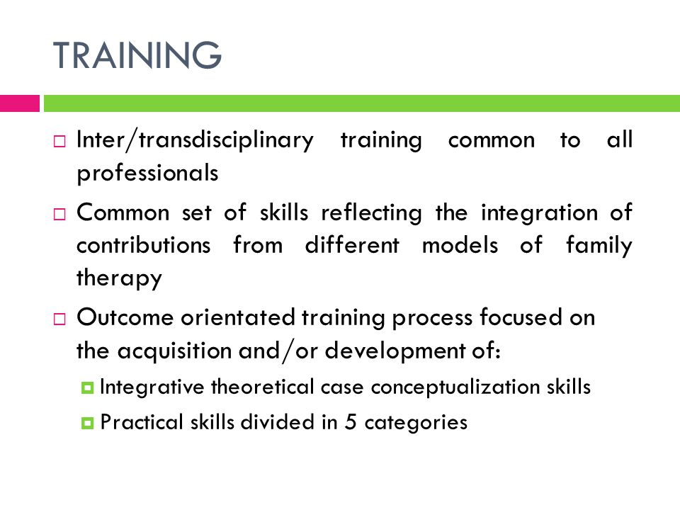  Inter/transdisciplinary training common to all professionals  Common set of skills reflecting the integration of contributions from different model