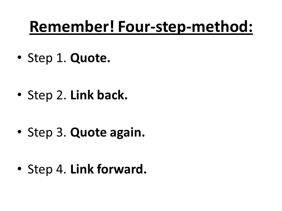 Remember.Four-step-method: Step 1: Quote from the linking sentence.
