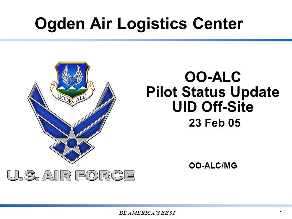 Ogden Air Logistics Center BE AMERICA'S BEST 1 OO-ALC Pilot Status Update UID Off-Site 23 Feb 05 OO-ALC/MG