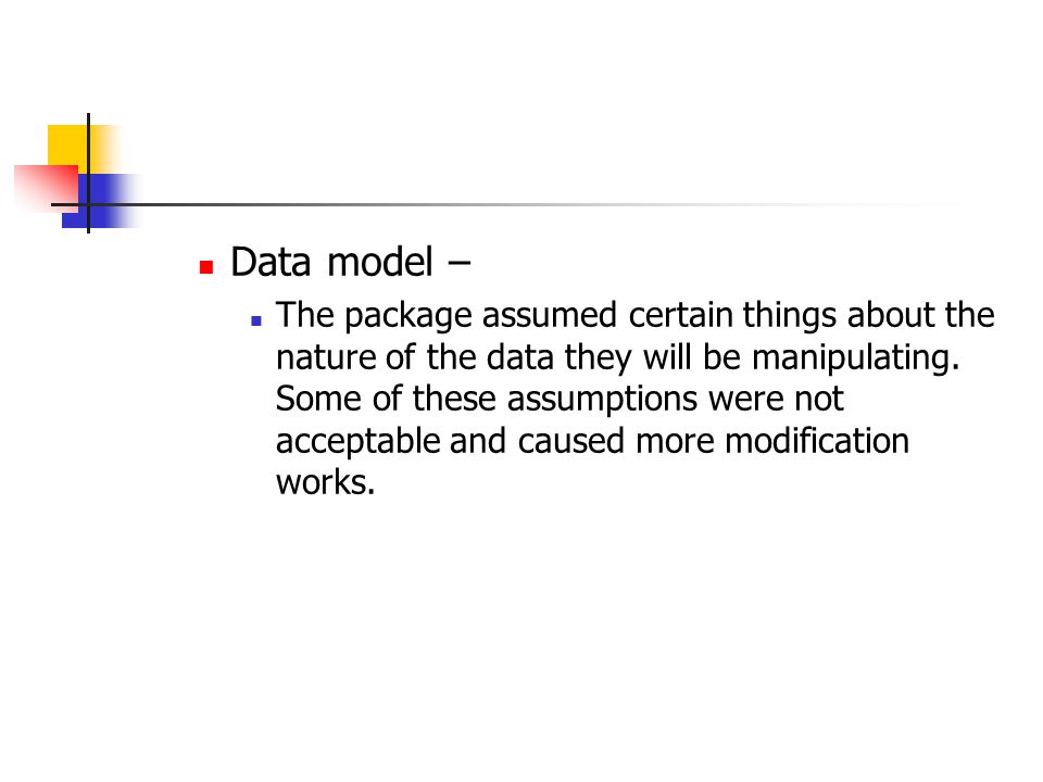 Data model – The package assumed certain things about the nature of the data they will be manipulating. Some of these assumptions were not acceptable