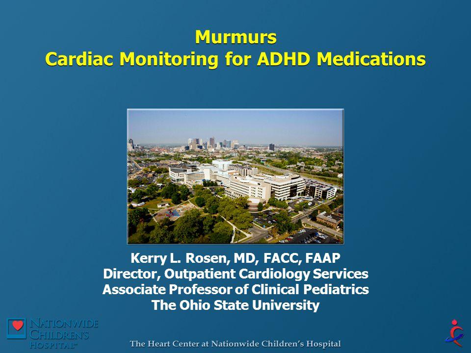 Murmurs Cardiac Monitoring for ADHD Medications Kerry L.